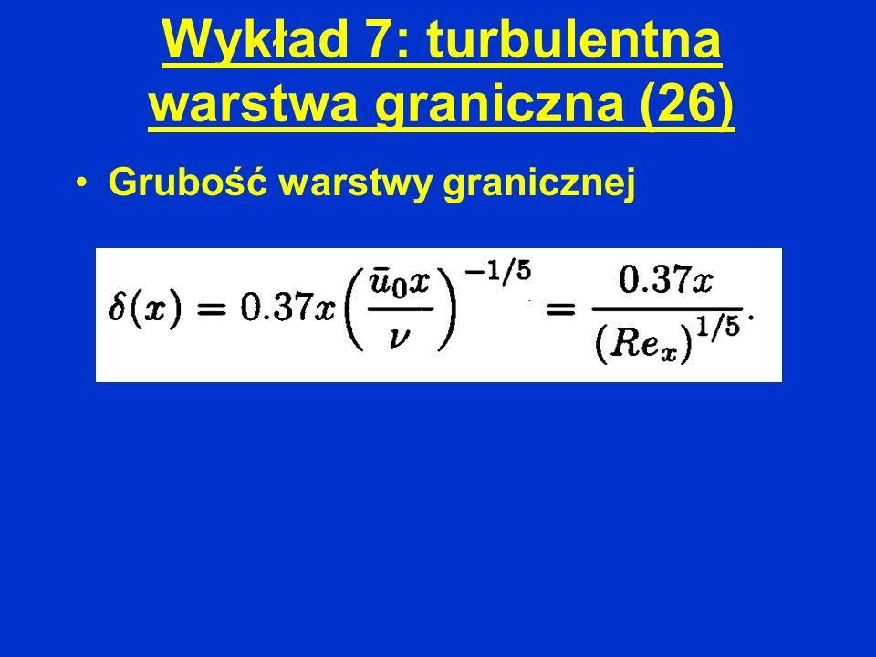 Wykład 7: turbulentna warstwa graniczna (26)