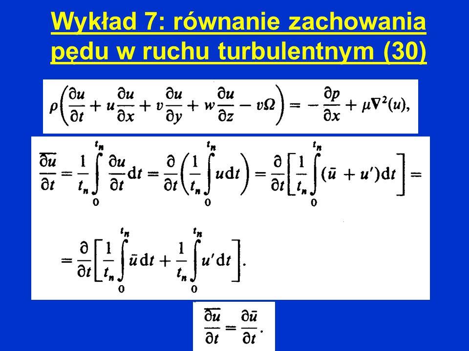 Wykład 7: równanie zachowania pędu w ruchu turbulentnym (30)