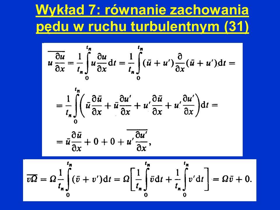 Wykład 7: równanie zachowania pędu w ruchu turbulentnym (31)
