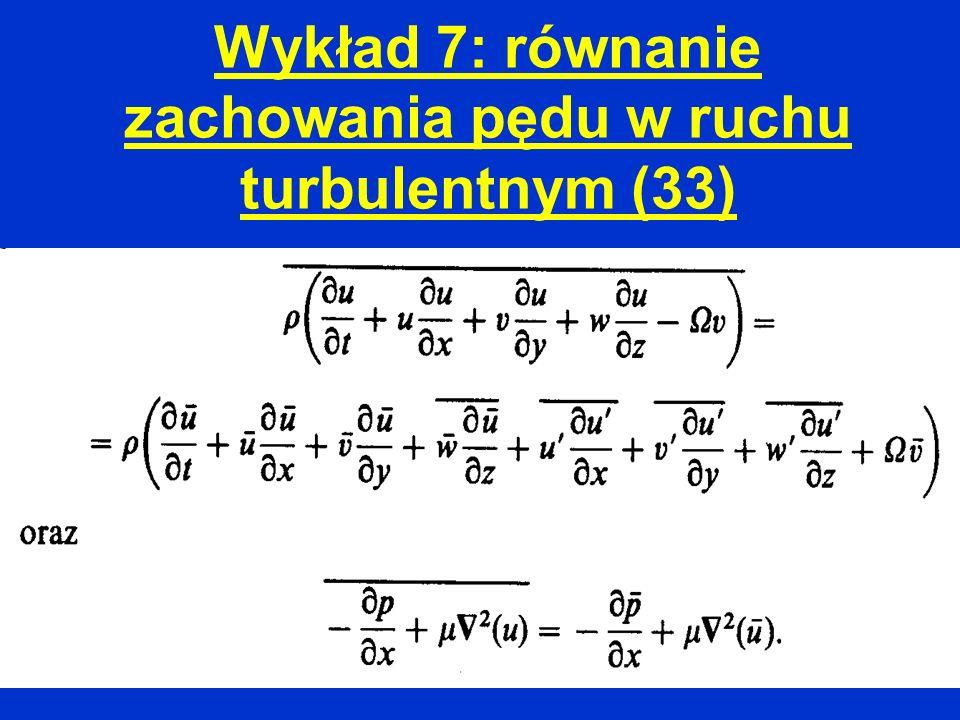 Wykład 7: równanie zachowania pędu w ruchu turbulentnym (33)