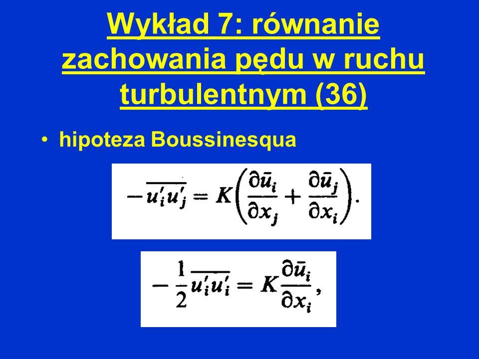 Wykład 7: równanie zachowania pędu w ruchu turbulentnym (36)