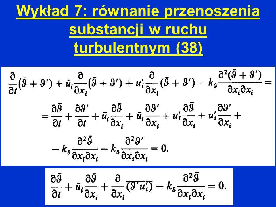 Wykład 7: równanie przenoszenia substancji w ruchu turbulentnym (38)
