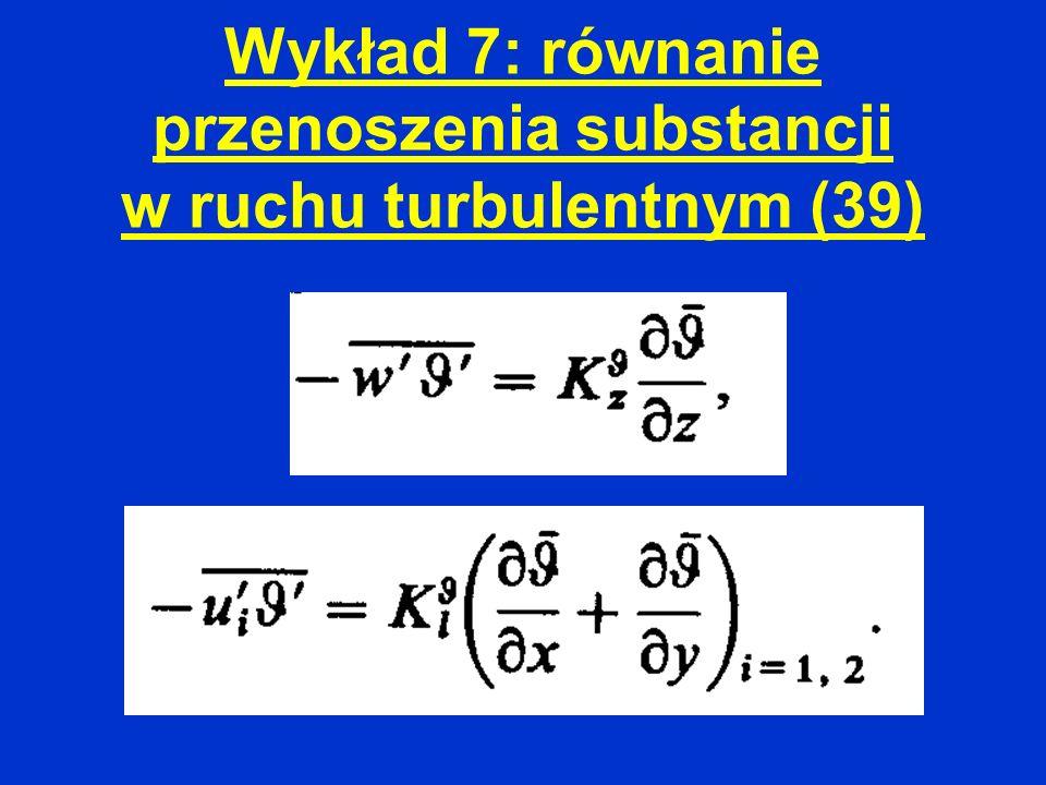 Wykład 7: równanie przenoszenia substancji w ruchu turbulentnym (39)