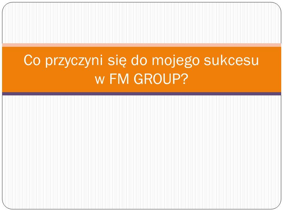 Co przyczyni się do mojego sukcesu w FM GROUP