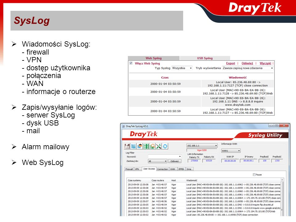 SysLog Wiadomości SysLog: - firewall - VPN - dostęp użytkownika