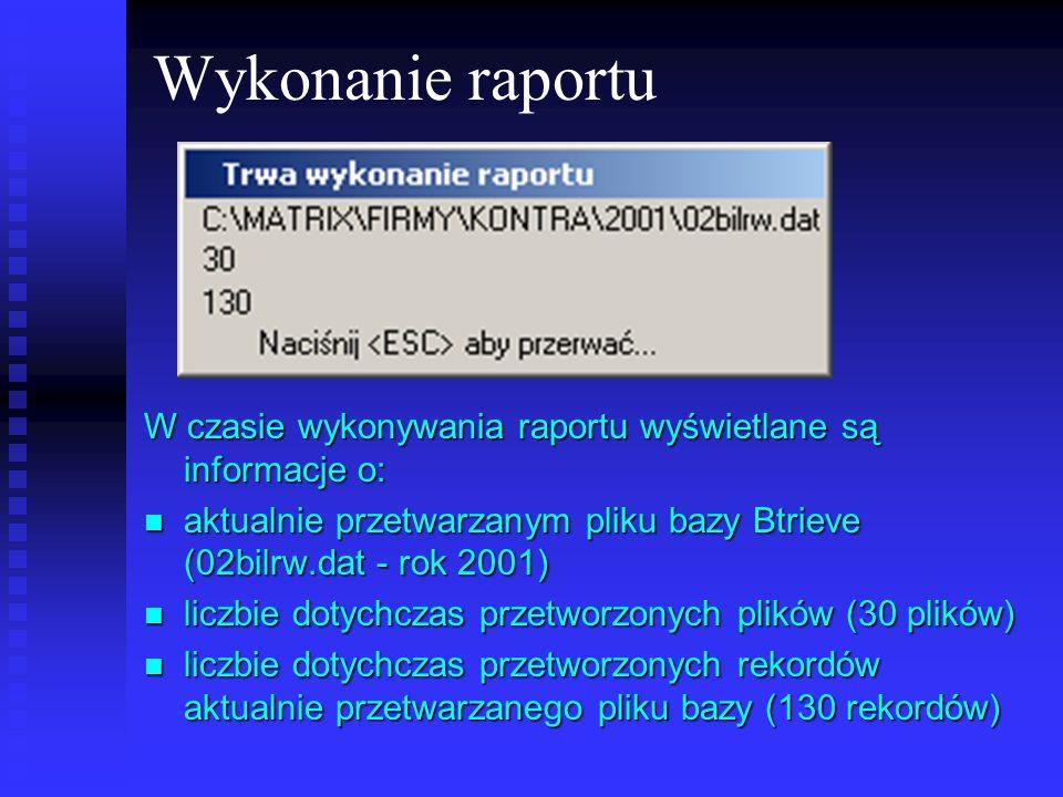 Wykonanie raportu W czasie wykonywania raportu wyświetlane są informacje o: aktualnie przetwarzanym pliku bazy Btrieve (02bilrw.dat - rok 2001)