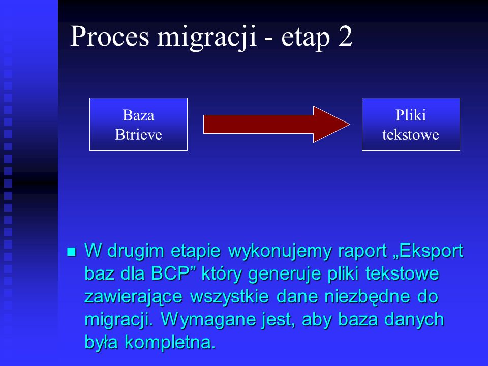 Proces migracji - etap 2Baza. Btrieve. Pliki. tekstowe.