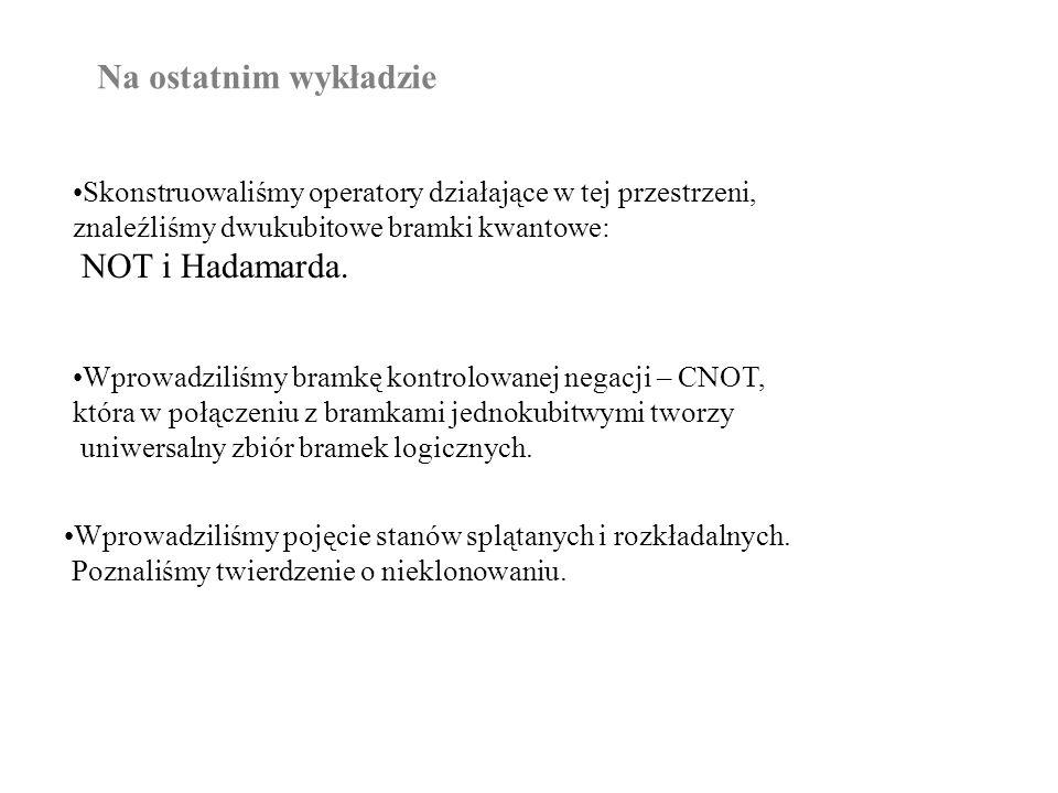 Na ostatnim wykładzie NOT i Hadamarda.