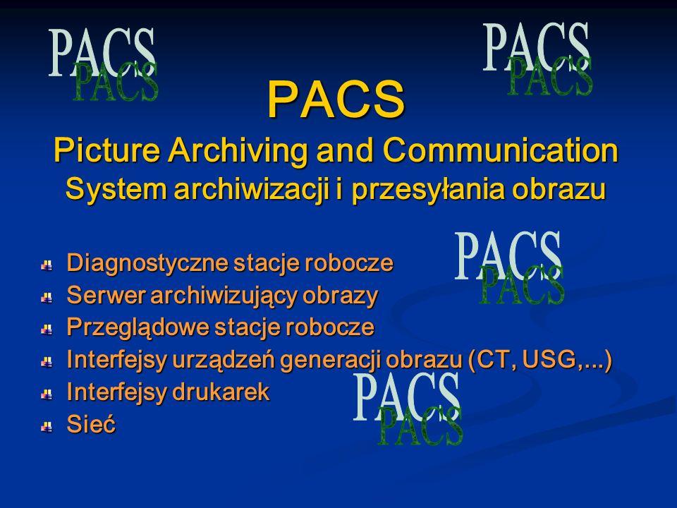 PACS Picture Archiving and Communication System archiwizacji i przesyłania obrazu