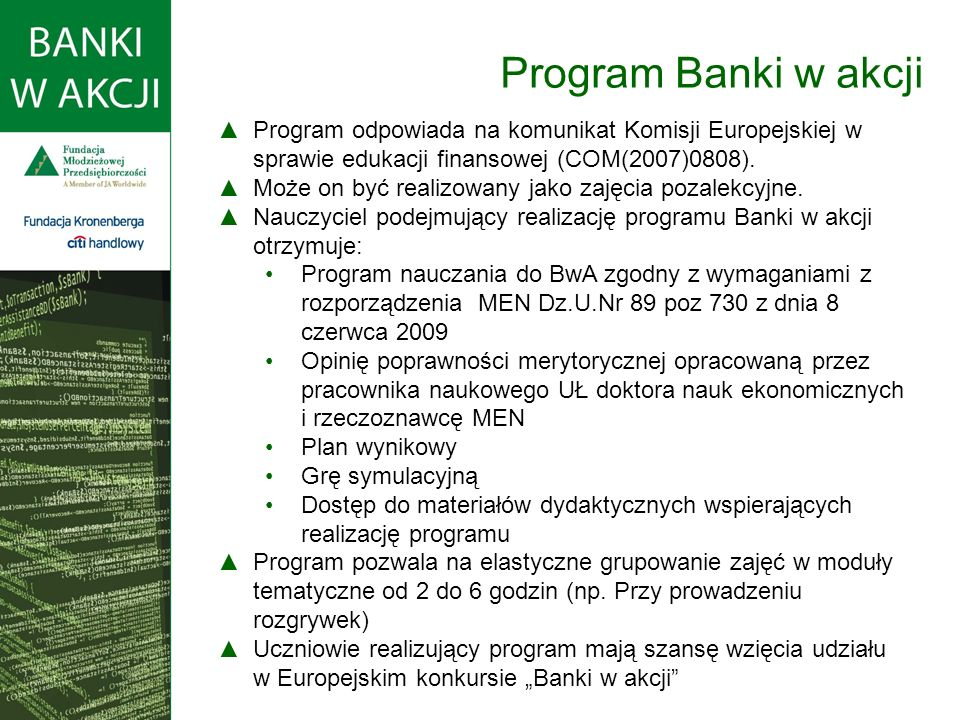Program Banki w akcji Program odpowiada na komunikat Komisji Europejskiej w sprawie edukacji finansowej (COM(2007)0808).