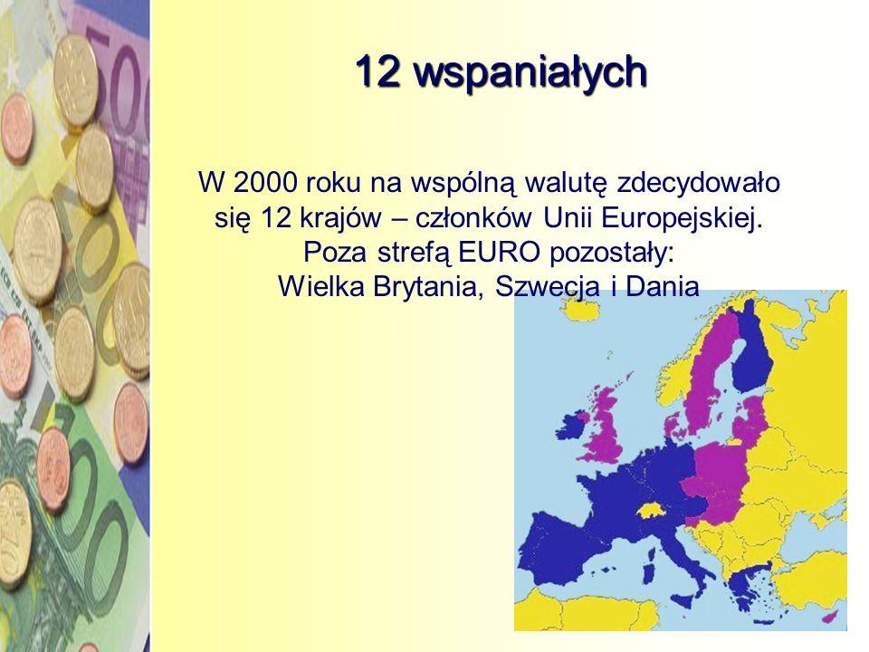 12 wspaniałychW 2000 roku na wspólną walutę zdecydowało się 12 krajów – członków Unii Europejskiej.