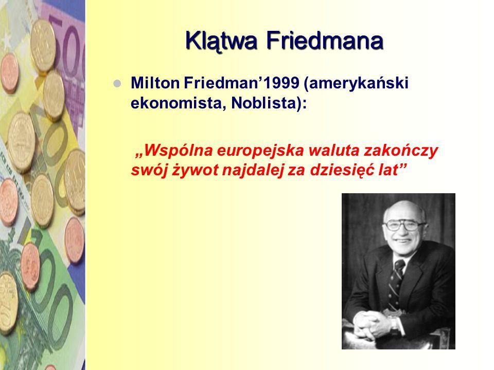 """Klątwa FriedmanaMilton Friedman'1999 (amerykański ekonomista, Noblista): """"Wspólna europejska waluta zakończy swój żywot najdalej za dziesięć lat"""