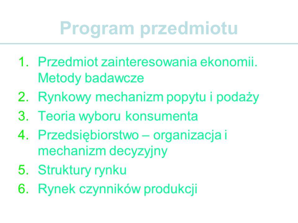 Program przedmiotu Przedmiot zainteresowania ekonomii. Metody badawcze