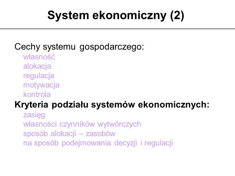 System ekonomiczny (2) Cechy systemu gospodarczego: