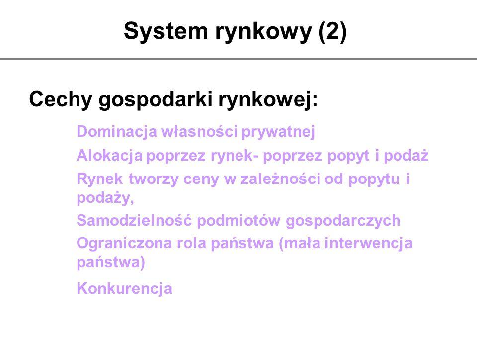 System rynkowy (2) Cechy gospodarki rynkowej: