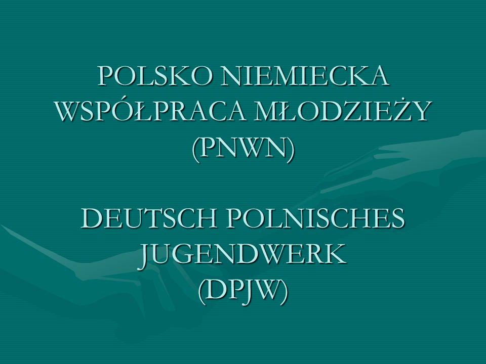 POLSKO NIEMIECKA WSPÓŁPRACA MŁODZIEŻY (PNWN) DEUTSCH POLNISCHES JUGENDWERK (DPJW)