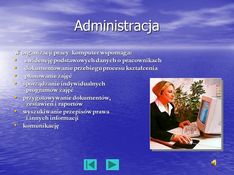 Administracja W organizacji pracy komputer wspomaga: