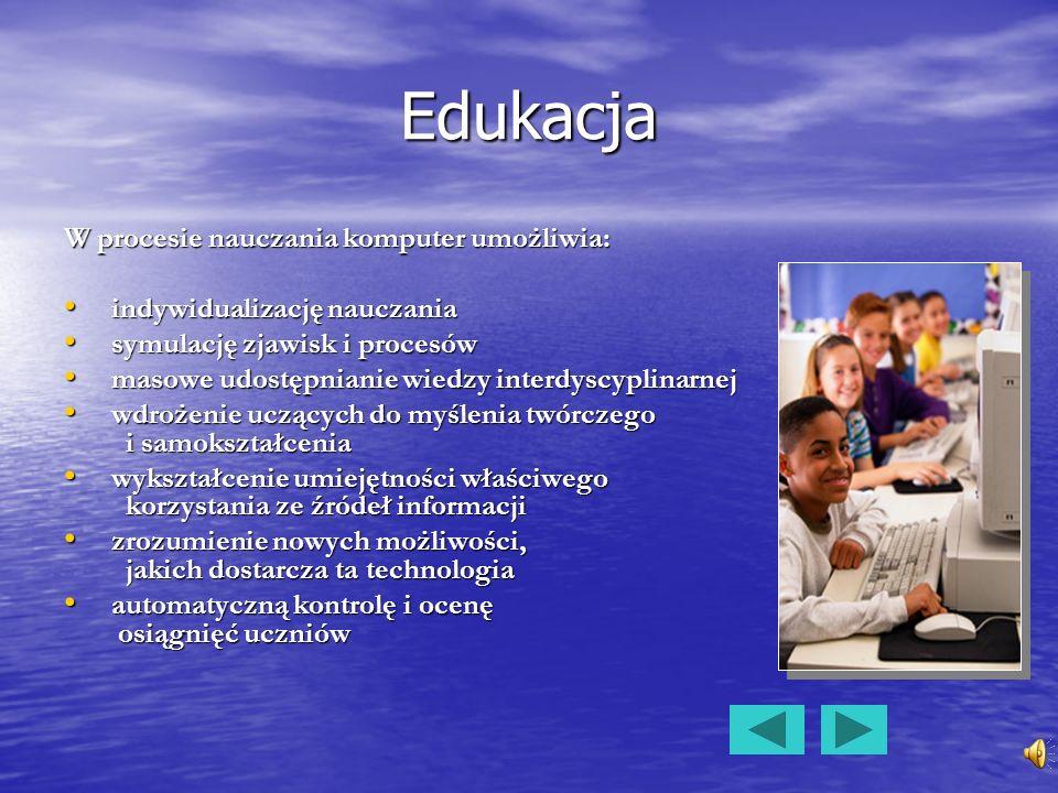 Edukacja W procesie nauczania komputer umożliwia: