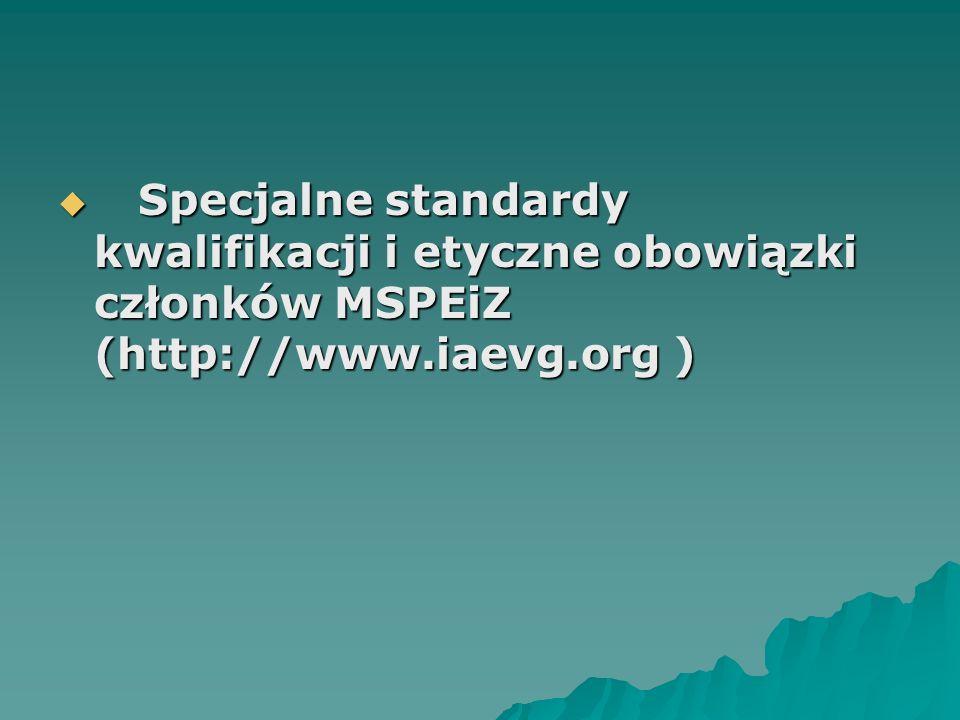 Specjalne standardy kwalifikacji i etyczne obowiązki członków MSPEiZ (http://www.iaevg.org )