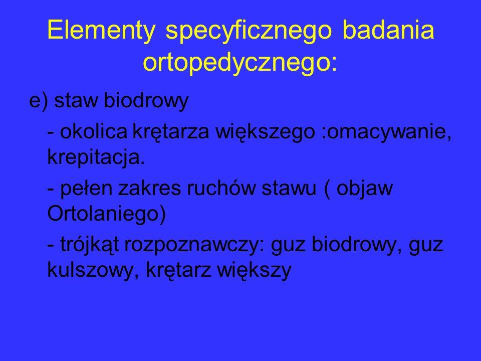 Elementy specyficznego badania ortopedycznego:
