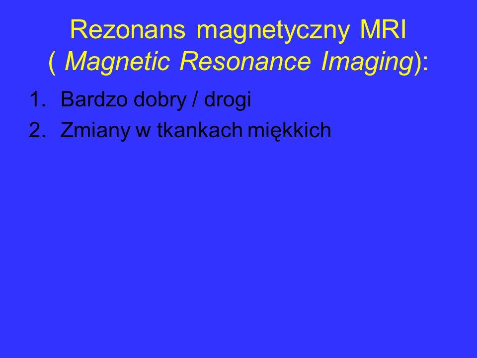 Rezonans magnetyczny MRI ( Magnetic Resonance Imaging):