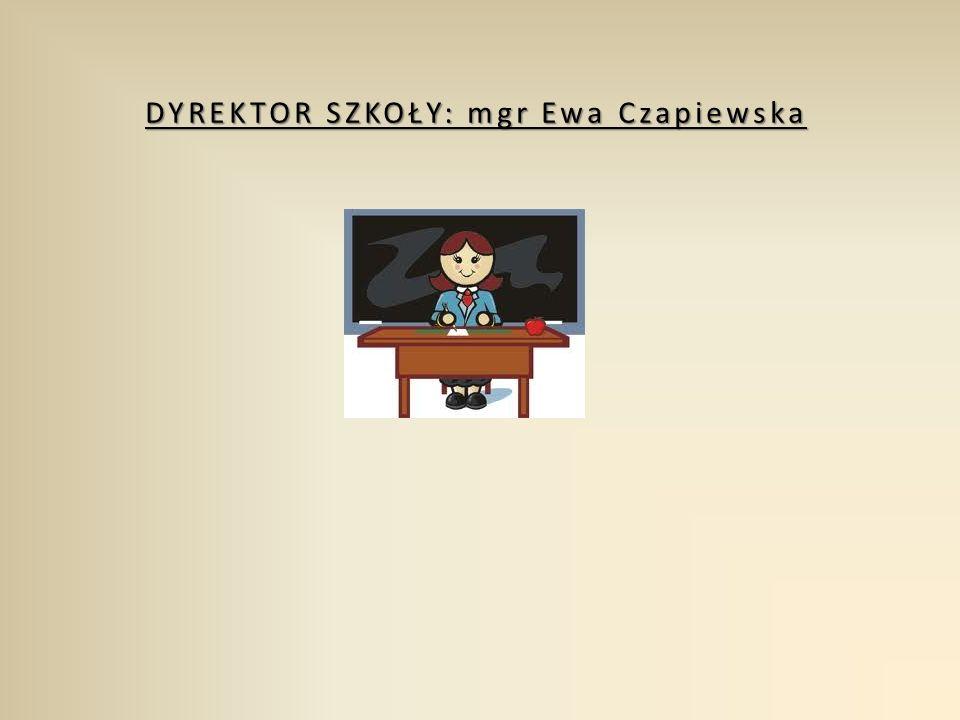 DYREKTOR SZKOŁY: mgr Ewa Czapiewska