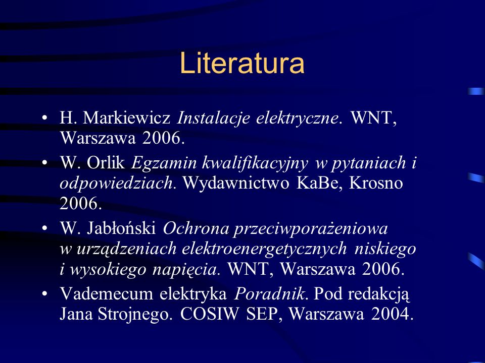 Literatura H. Markiewicz Instalacje elektryczne. WNT, Warszawa 2006.
