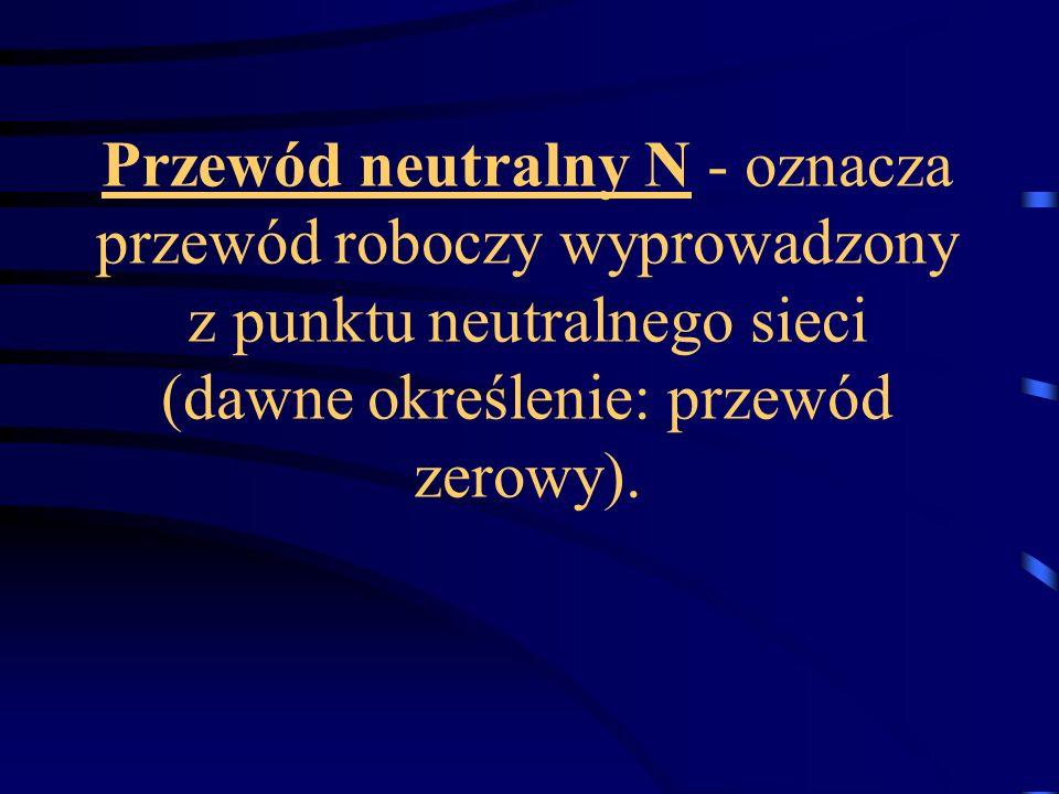 Przewód neutralny N - oznacza przewód roboczy wyprowadzony z punktu neutralnego sieci (dawne określenie: przewód zerowy).