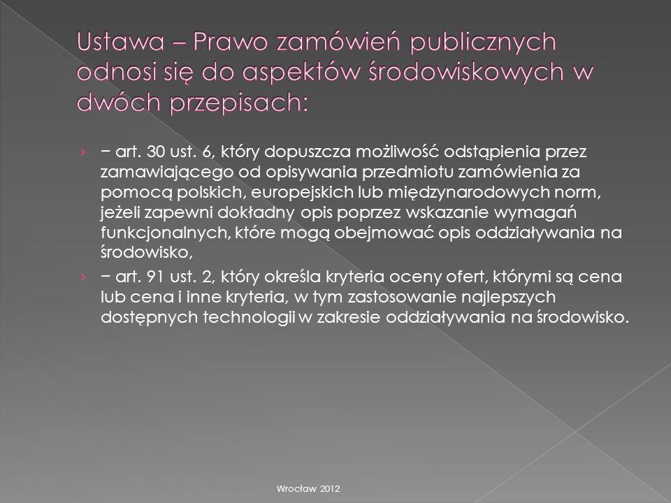 Ustawa – Prawo zamówień publicznych odnosi się do aspektów środowiskowych w dwóch przepisach: