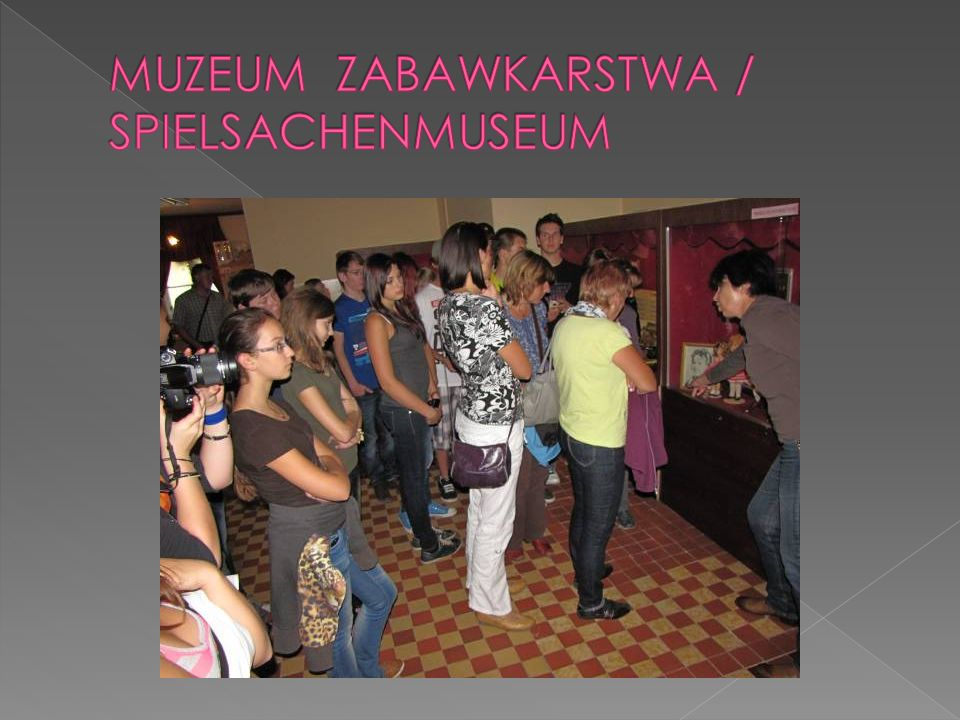 MUZEUM ZABAWKARSTWA / SPIELSACHENMUSEUM
