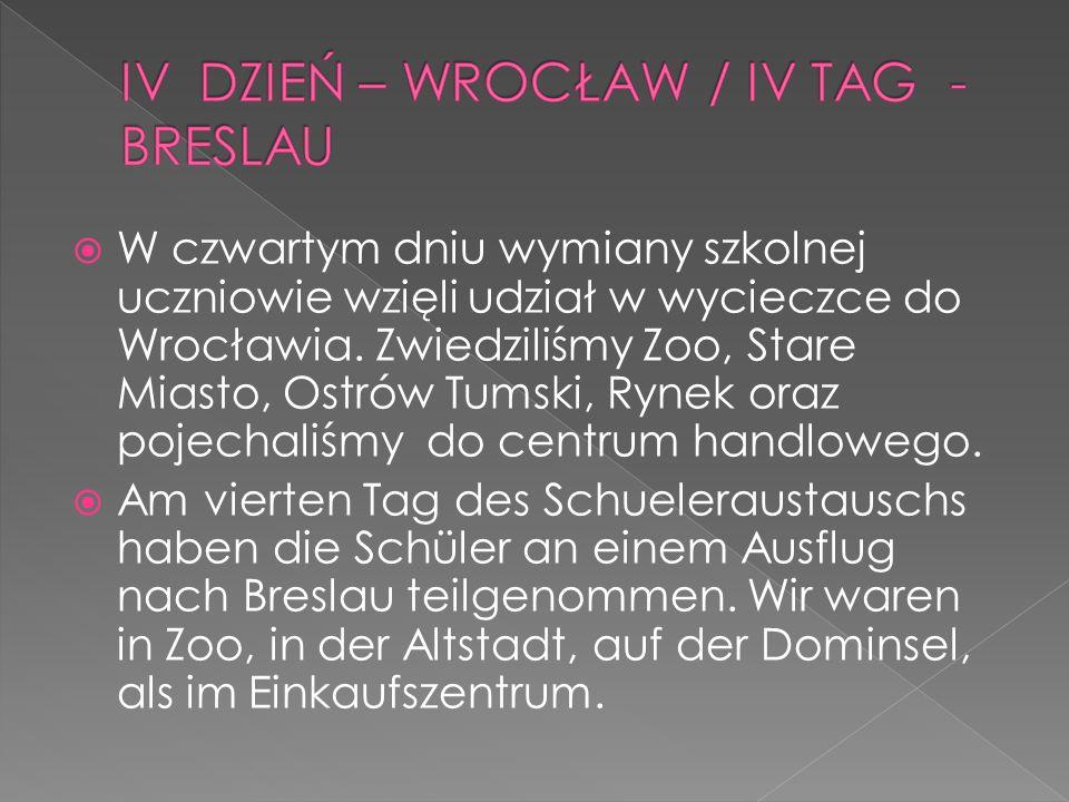 W czwartym dniu wymiany szkolnej uczniowie wzięli udział w wycieczce do Wrocławia. Zwiedziliśmy Zoo, Stare Miasto, Ostrów Tumski, Rynek oraz pojechaliśmy do centrum handlowego.