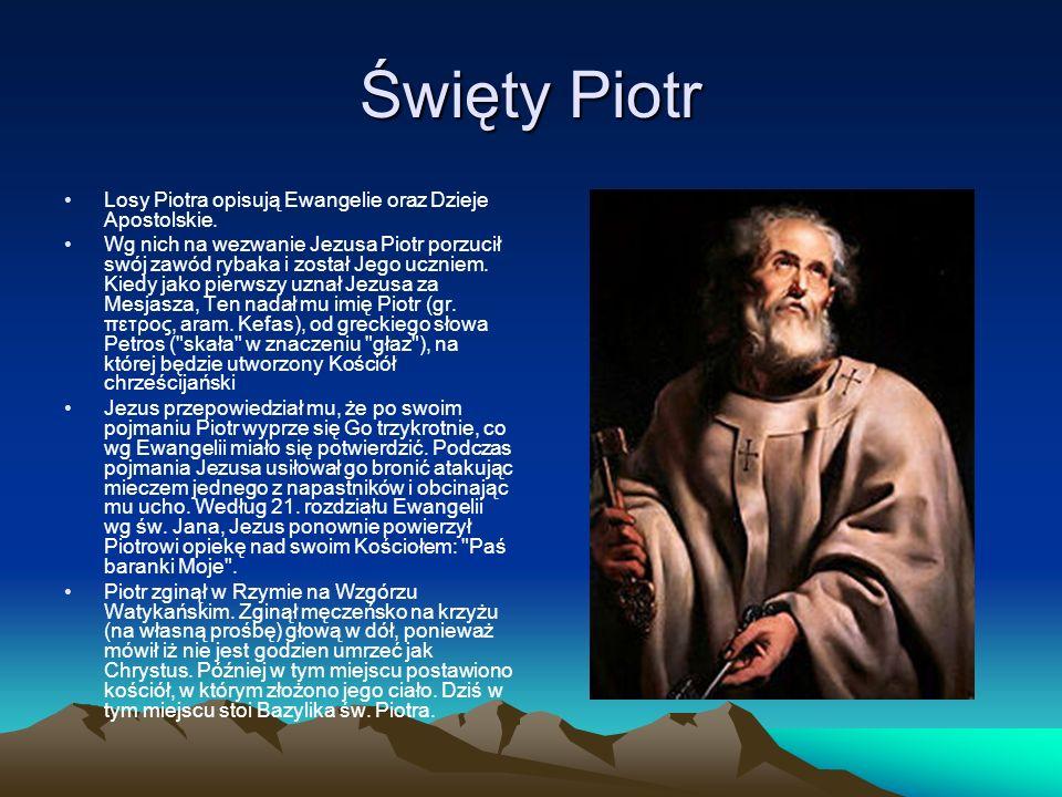 Święty Piotr Losy Piotra opisują Ewangelie oraz Dzieje Apostolskie.