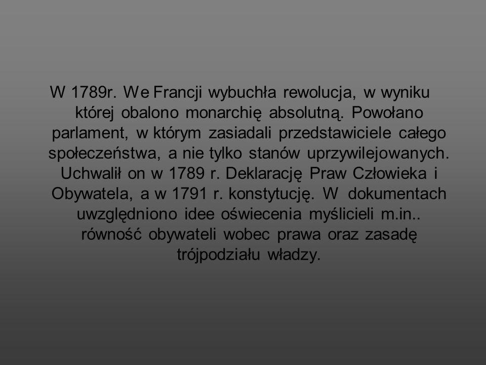 W 1789r. We Francji wybuchła rewolucja, w wyniku której obalono monarchię absolutną.