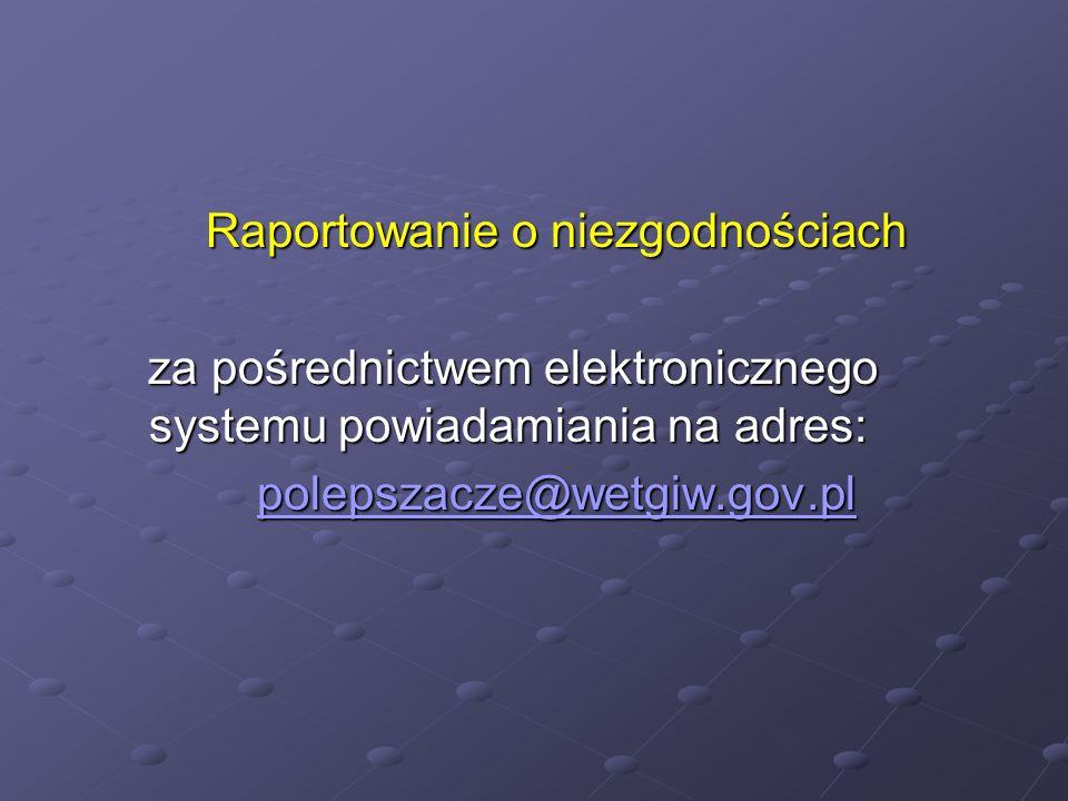 Raportowanie o niezgodnościach za pośrednictwem elektronicznego systemu powiadamiania na adres: polepszacze@wetgiw.gov.pl