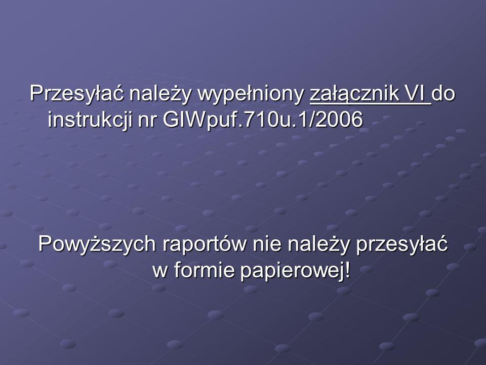 Przesyłać należy wypełniony załącznik VI do instrukcji nr GIWpuf. 710u