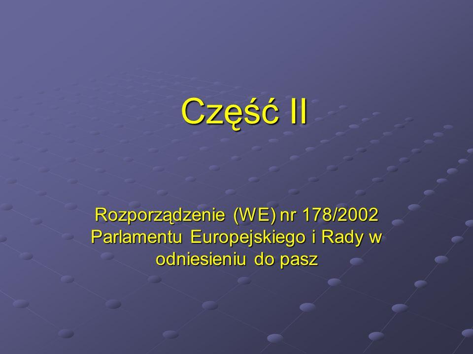 Część II Rozporządzenie (WE) nr 178/2002 Parlamentu Europejskiego i Rady w odniesieniu do pasz