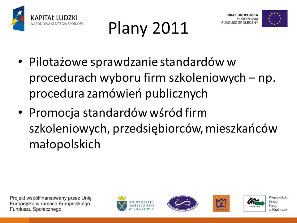 Plany 2011Pilotażowe sprawdzanie standardów w procedurach wyboru firm szkoleniowych – np. procedura zamówień publicznych.