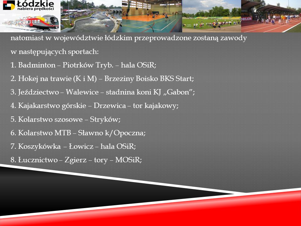 natomiast w województwie łódzkim przeprowadzone zostaną zawody w następujących sportach: 1.