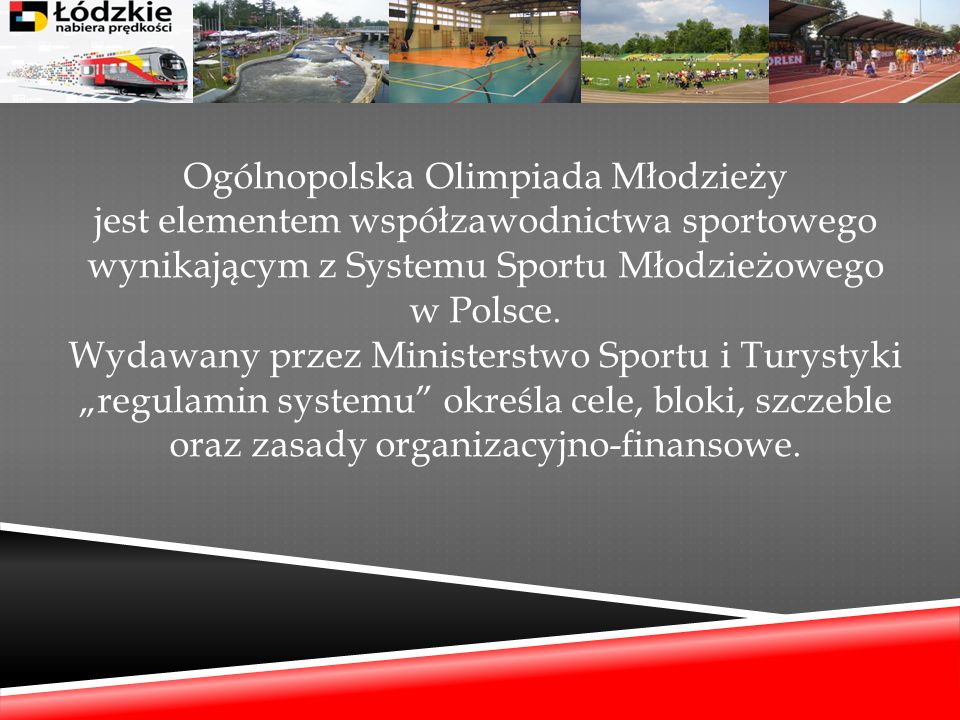 Ogólnopolska Olimpiada Młodzieży jest elementem współzawodnictwa sportowego wynikającym z Systemu Sportu Młodzieżowego w Polsce.