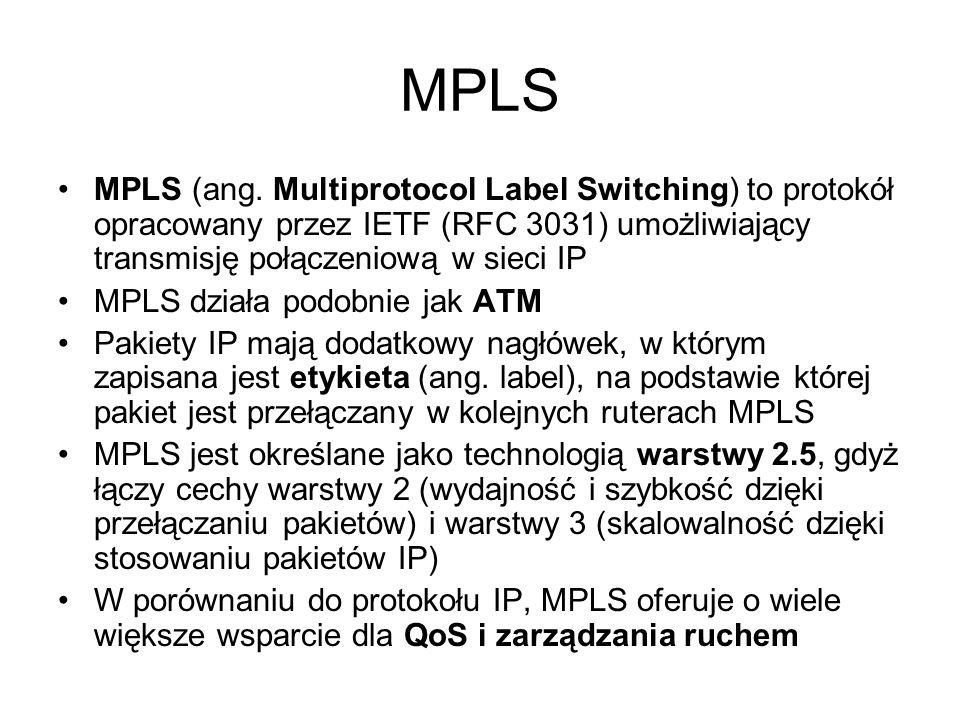 MPLS MPLS (ang. Multiprotocol Label Switching) to protokół opracowany przez IETF (RFC 3031) umożliwiający transmisję połączeniową w sieci IP.