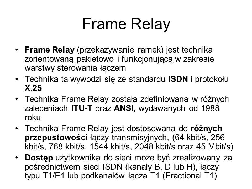 Frame Relay Frame Relay (przekazywanie ramek) jest technika zorientowaną pakietowo i funkcjonującą w zakresie warstwy sterowania łączem.