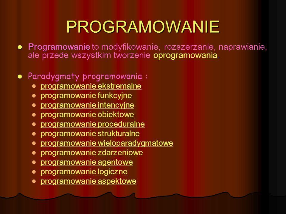 PROGRAMOWANIE Programowanie to modyfikowanie, rozszerzanie, naprawianie, ale przede wszystkim tworzenie oprogramowania.
