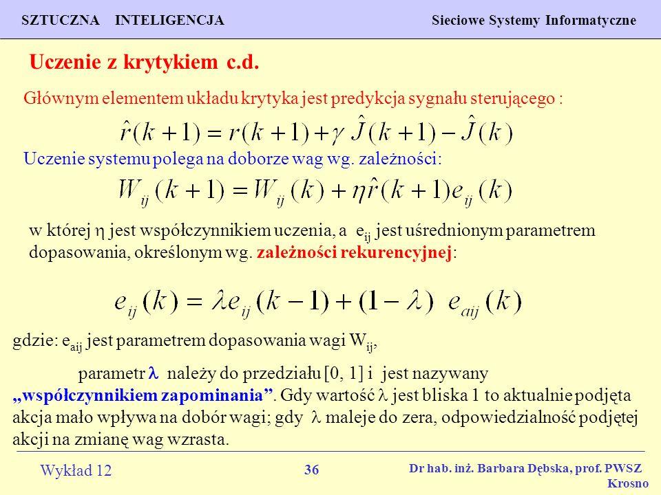 Uczenie z krytykiem c.d. Głównym elementem układu krytyka jest predykcja sygnału sterującego : Uczenie systemu polega na doborze wag wg. zależności:
