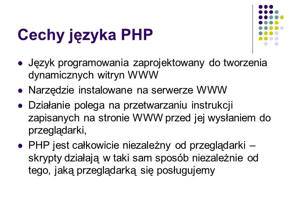 Cechy języka PHP Język programowania zaprojektowany do tworzenia dynamicznych witryn WWW. Narzędzie instalowane na serwerze WWW.
