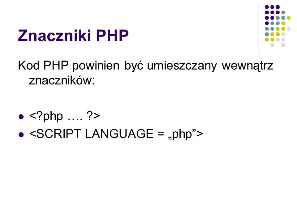 Znaczniki PHP Kod PHP powinien być umieszczany wewnątrz znaczników: