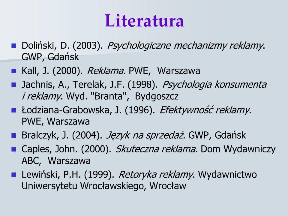 Literatura Doliński, D. (2003). Psychologiczne mechanizmy reklamy. GWP, Gdańsk. Kall, J. (2000). Reklama. PWE, Warszawa.