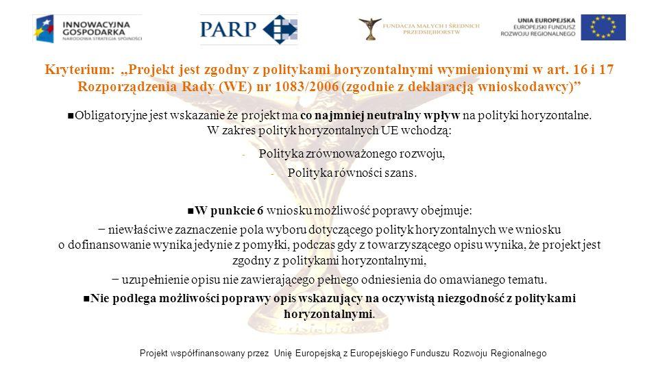 """Kryterium: """"Projekt jest zgodny z politykami horyzontalnymi wymienionymi w art. 16 i 17 Rozporządzenia Rady (WE) nr 1083/2006 (zgodnie z deklaracją wnioskodawcy)"""