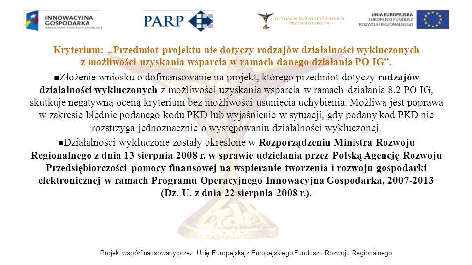 """Kryterium: """"Przedmiot projektu nie dotyczy rodzajów działalności wykluczonych z możliwości uzyskania wsparcia w ramach danego działania PO IG ."""