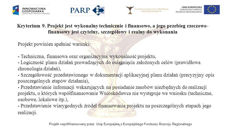 Kryterium 9. Projekt jest wykonalny technicznie i finansowo, a jego przebieg rzeczowo-finansowy jest czytelny, szczegółowy i realny do wykonania