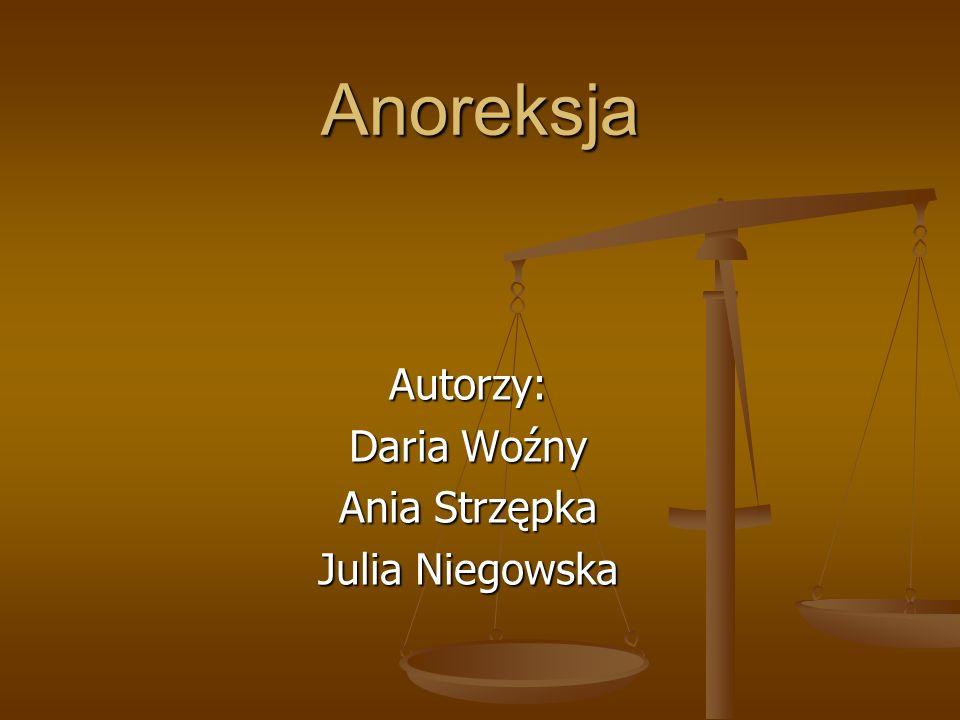 Autorzy: Daria Woźny Ania Strzępka Julia Niegowska